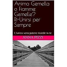 Anima Gemella o Fiamme Gemelle? Ri-Unirsi per sempre: L'unico vero potere risiede in te (Italian Edition)