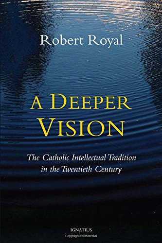 A Deeper Vision: The Catholic Intellectual Tradition in the Twentieth Century