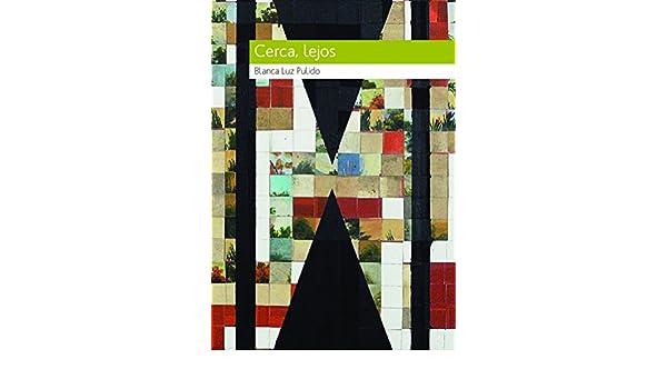 Amazon.com: Cerca, lejos (Spanish Edition) eBook: Blanca Luz Pulido: Kindle Store