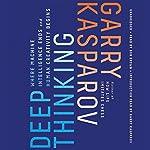 Deep Thinking: Where Machine Intelligence Ends and Human Creativity Begins | Garry Kasparov,Mig Greengard