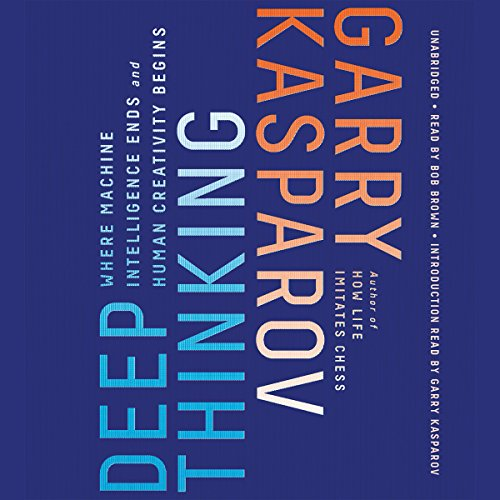 Deep Thinking: Where Machine Intelligence Ends and Human Creativity Begins by Hachette Audio