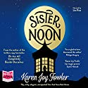 Sister Noon Audiobook by Karen Joy Fowler Narrated by Liza Ross