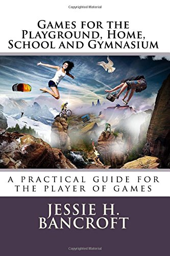 Read Online Games for the Playground, Home, School and Gymnasium pdf