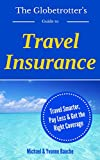 The Globetrotter's Guide to Travel Insurance: Travel Smarter, Pay Less, Get the Right Coverge (The...