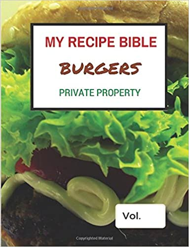 Book My Recipe Bible - Burgers: Private Property: Volume 1 (Fill in your own Recipes)