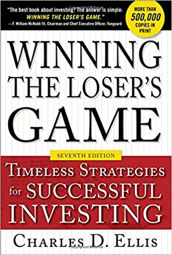 Winning the Loser's Game: Timeless Strategies for Successful Investing by Charles D. Ellis