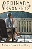 Ordinary Fragments, Audrey Brown Lightbody, 1449761313