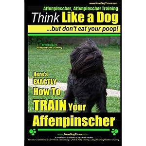 Affenpinscher, Affenpinscher Training   Think Like a Dog ~ But Don't Eat Your Poop!   Breed Expert Affenpinscher Training  : Here's EXACTLY How To TRAIN Your Affenpinscher (Volume 1) 6