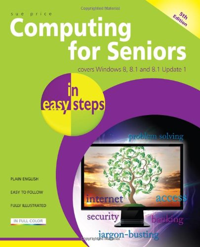 Computing for Seniors in easy steps: Covers Windows 8, 8.1 and 8.1 Update 1