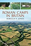 Roman Camps in Britain, Rebecca Jones, 1848686889