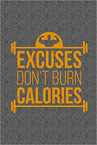 Excuses Don T Burn Calories Workout Planner Gym Body Building