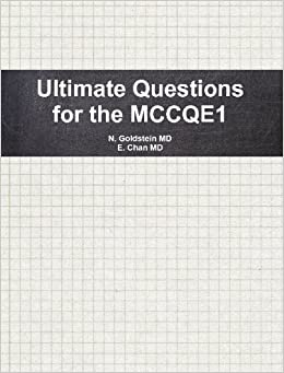 Ultimate Questions for the MCCQE1: N  Goldstein MD, E  Chan