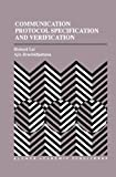 Communication Protocol Specification and Verification (The Springer International Series in Engineering and Computer Science)
