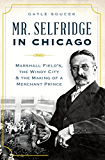 Mr. Selfridge in Chicago:: Marshall Field's, the Windy City & the Making of a Merchant Prince