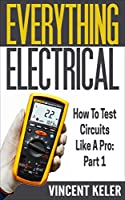 Everything Electrical: How To Test Circuits Like A Pro: Part 1