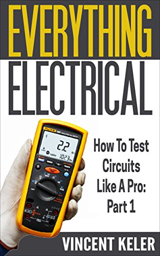 everything-electrical-how-to-test-circuits-like-a-pro-part-1-revised-edition-4-7-2017