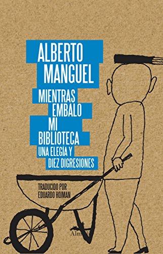 Mientras embalo mi biblioteca: Una elegía y diez disgresiones (Spanish Edition) by [