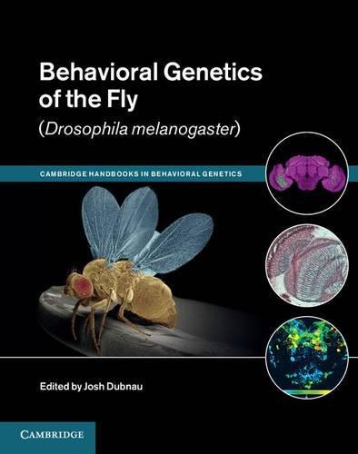 Behavioral Genetics of the Fly (Drosophila Melanogaster) (Cambridge Handbooks in Behavioral Genetics)