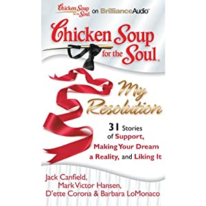 Chicken Soup for the Soul: My Resolution - 31 Stories of Support, Making Your Dream a Reality, and Liking It Audiobook