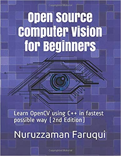 Open Source Computer Vision for Beginners: Learn OpenCV using C++ in