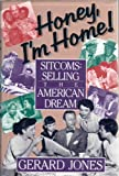 Honey, I'm Home : Sitcoms in American Culture, Jones, Gerard, 0802113087