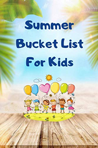 Summer Bucket List For Kids: Motivational Adventure Goals And Dreams Journal / Notebook: Novelty Gifts For Kids In The Summer
