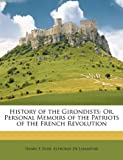 History of the Girondists, Henry T. Ryde and Alphonse De Lamartine, 1147017603