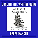 Artisan Publishing: Why to Choose the Road Less Traveled: Dunlith Hill Writing Guides, Book 7 | Deren Hansen