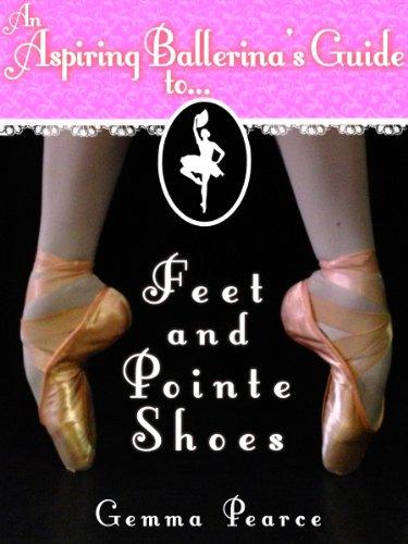 Ballet Feet & Pointe Shoes (An Aspiring Ballerina's Guide To... Book 1) (English Edition)