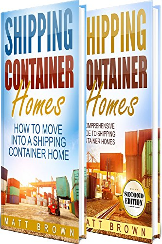 Shipping Container Homes: How to Move Into a Shipping Container Home and a Comprehensive Guide to Shipping Container Homes (2 in 1 Bundle) (How Shipping Works)