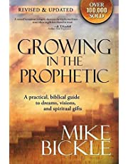 Growing In The Prophetic: A Balanced, Biblical Guide to Using and Nurturing Dreams, Revelations and Spiritual Gifts as God Intended