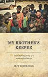 My Brother's Keeper: The Surprising Story of a