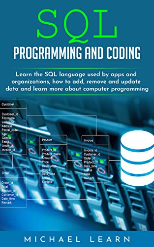 SQL Programming and Coding: Learn the SQL language used by apps and organizations, how to add, remove and update data and learn more about computer programming (Free Computer Kindle)
