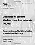 Guidelines for Securing Wireless Local Area Networks (WLANs), Murugiah Souppaya and Karen Scarfone, 1478167114