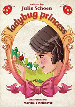 The Ladybug Princess: A Princess Picture Book by [Schoen, Julie, Pearl, Little]
