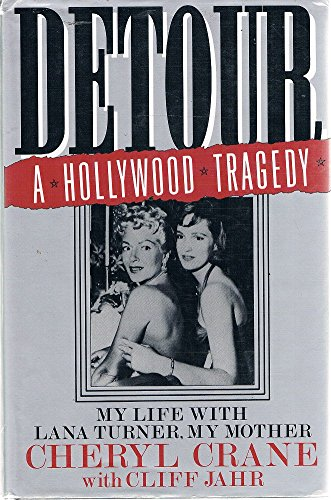 Detour - A Hollywood Tragedy: My Life with Lana Turner, My Mother
