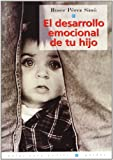 El desarollo emocional de tu hijo/ The Emotional Development of Your Child (Spanish Edition)