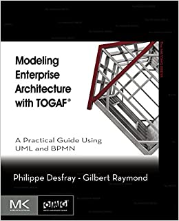 Modeling Enterprise Architecture With TOGAF: A Practical Guide Using UML And BPMN (The MK/OMG Press) Download.zip