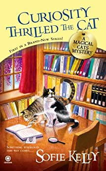 Curiosity Thrilled the Cat: A Magical Cats Mystery by [Kelly, Sofie]
