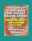 20th Century Atomic Bomb and Nuclear Weapon History - Manhattan Project and the Nevada Test Site Official History Documents