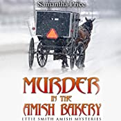 Murder in the Amish Bakery: Ettie Smith Amish Mysteries, Book 3 | Samantha Price