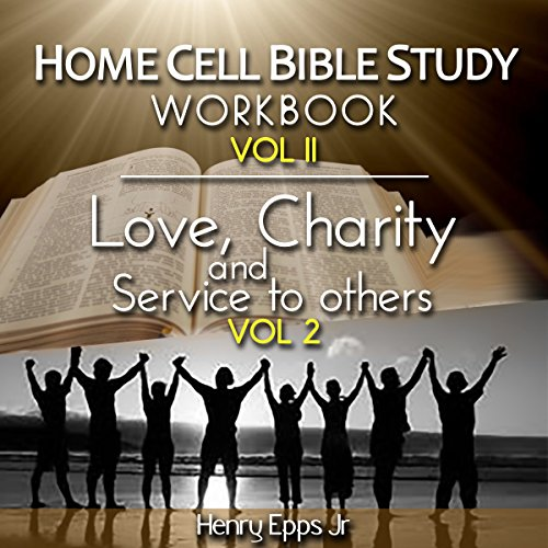 Home Cell Bible Study Workbook, Volume II: Bible Study, Faith, Hope, Love, Charity, and Service to Others