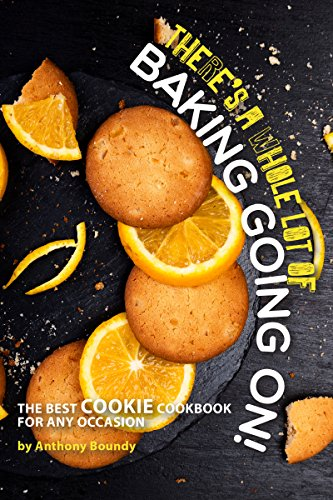 - There's A Whole Lot of Baking Going On!: The Best Cookie Cookbook for Any Occasion