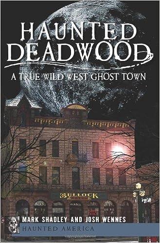 Haunted Deadwood A True Wild West Ghost Town Haunted America
