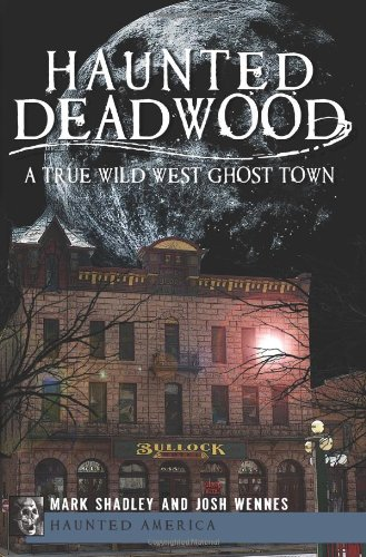 Haunted Deadwood: A True Wild West Ghost Town (Haunted America)