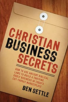 Christian Business Secrets by [Settle, Ben]