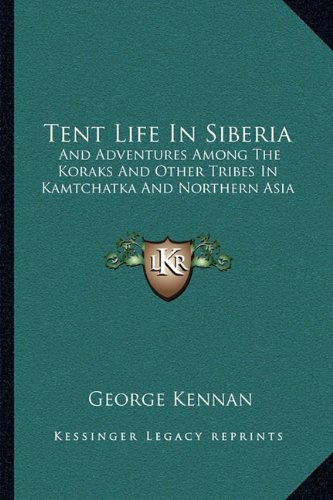 Download Tent Life In Siberia: And Adventures Among The Koraks And Other Tribes In Kamtchatka And Northern Asia pdf epub
