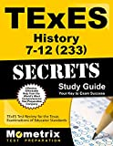 TExES History 7-12 (233) Secrets Study Guide: TExES Test Review for the Texas Examinations of Educator Standards (Secrets (Mometrix))