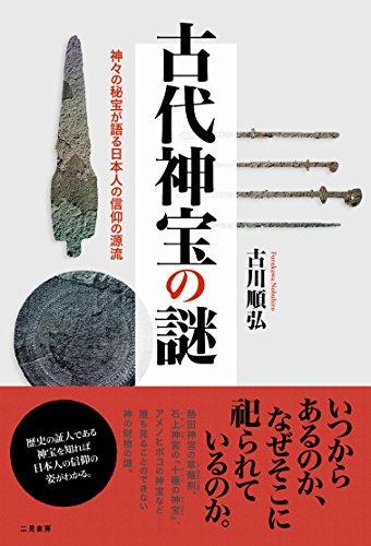 古代神宝の謎 神々の秘宝が語る日本人の信仰の源流 / 古川順弘