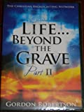 Life Beyond The Grave Part II, With Gordon Robertson, Christian Broadcasting Network